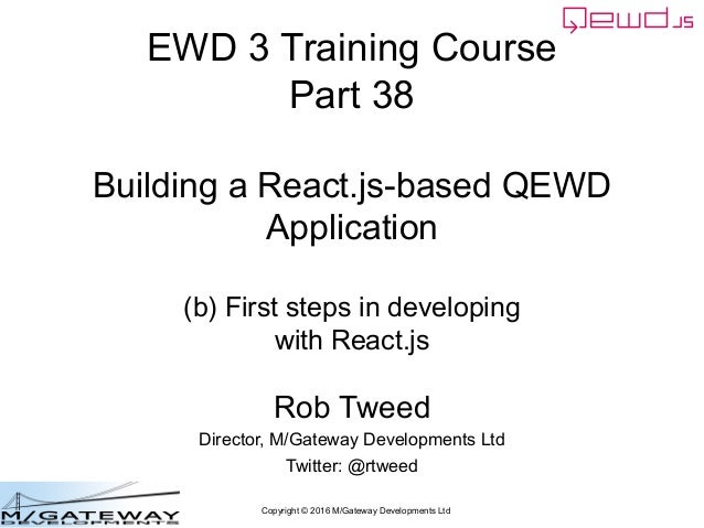 Copyright © 2016 M/Gateway Developments Ltd EWD 3 Training Course Part 38 Building a React.js-based QEWD Application (b) F...