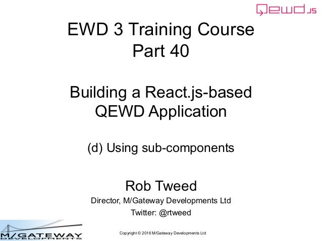 Copyright © 2016 M/Gateway Developments Ltd EWD 3 Training Course Part 40 Building a React.js-based QEWD Application (d) U...