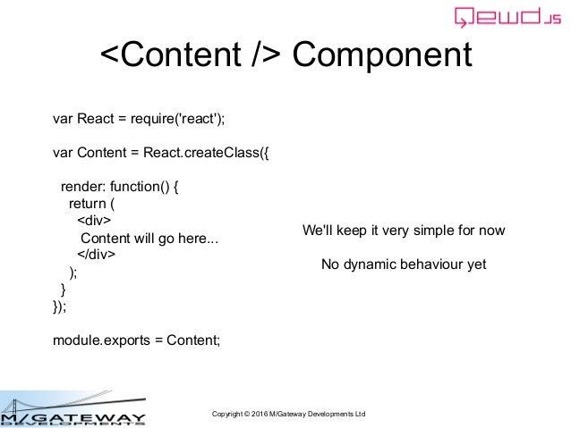 Copyright © 2016 M/Gateway Developments Ltd <Content /> Component var React = require('react'); var Content = React.create...
