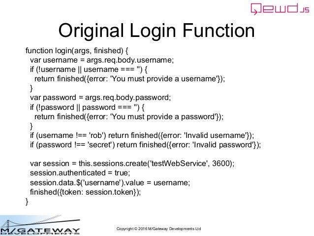 Copyright © 2016 M/Gateway Developments Ltd Original Login Function function login(args, finished) { var username = args.r...