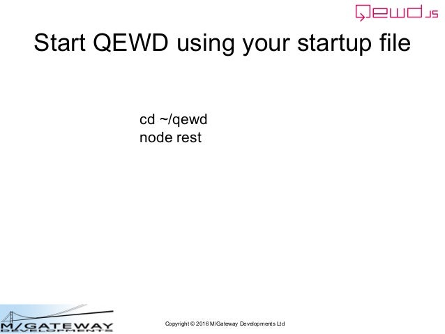 Copyright © 2016 M/Gateway Developments Ltd Start QEWD using your startup file cd ~/qewd node rest