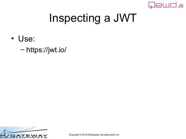 Copyright © 2016 M/Gateway Developments Ltd Inspecting a JWT • Use: – https://jwt.io/