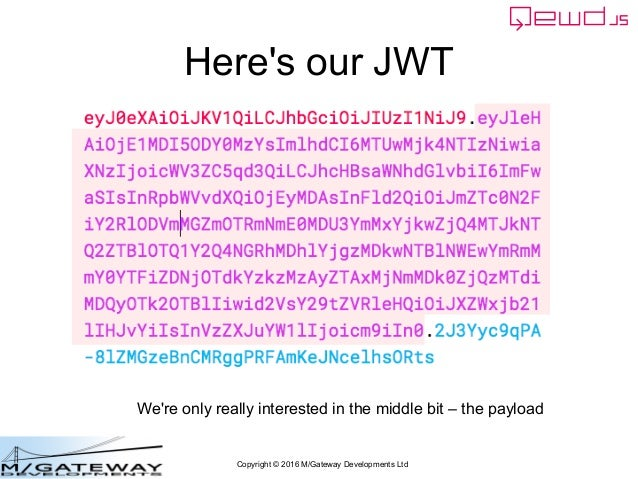 Copyright © 2016 M/Gateway Developments Ltd Here's our JWT We're only really interested in the middle bit – the payload