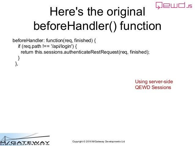 Copyright © 2016 M/Gateway Developments Ltd Here's the original beforeHandler() function beforeHandler: function(req, fini...