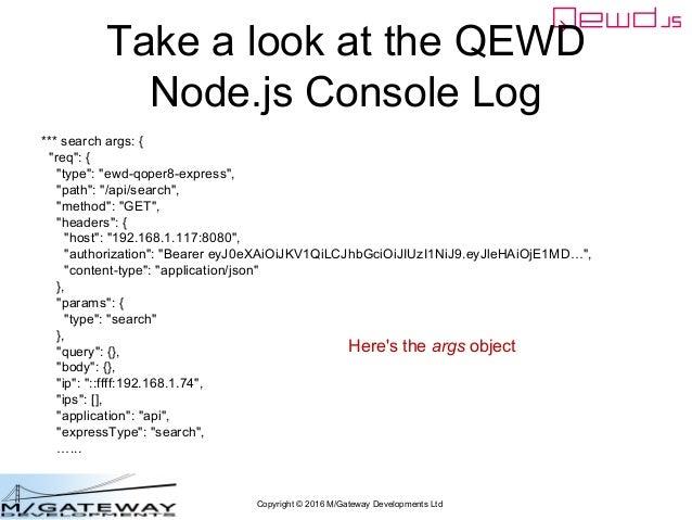 """Copyright © 2016 M/Gateway Developments Ltd Take a look at the QEWD Node.js Console Log *** search args: { """"req"""": { """"type""""..."""