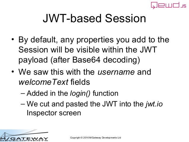 Copyright © 2016 M/Gateway Developments Ltd JWT-based Session • By default, any properties you add to the Session will be ...