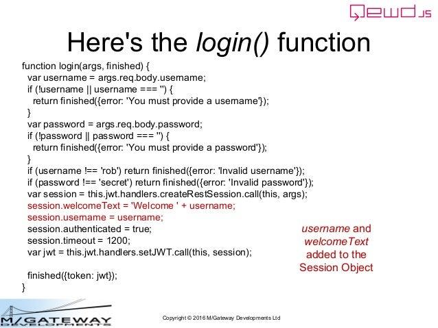 Copyright © 2016 M/Gateway Developments Ltd Here's the login() function function login(args, finished) { var username = ar...