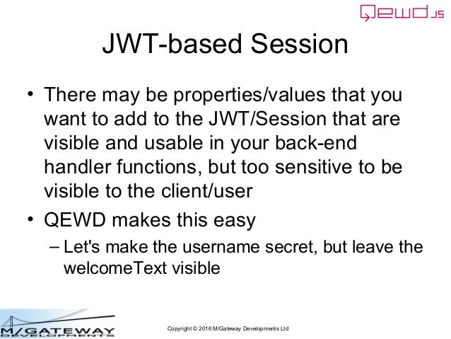 Copyright © 2016 M/Gateway Developments Ltd JWT-based Session • There may be properties/values that you want to add to the...