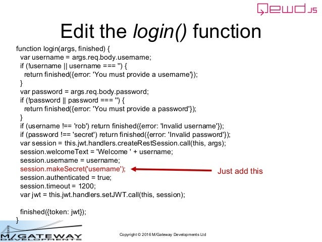 Copyright © 2016 M/Gateway Developments Ltd Edit the login() function function login(args, finished) { var username = args...