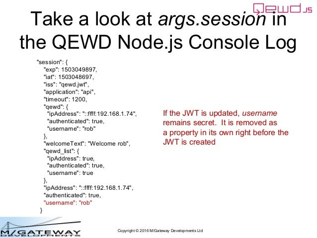 """Copyright © 2016 M/Gateway Developments Ltd Take a look at args.session in the QEWD Node.js Console Log """"session"""": { """"exp""""..."""