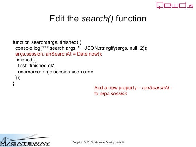Copyright © 2016 M/Gateway Developments Ltd Edit the search() function function search(args, finished) { console.log('*** ...