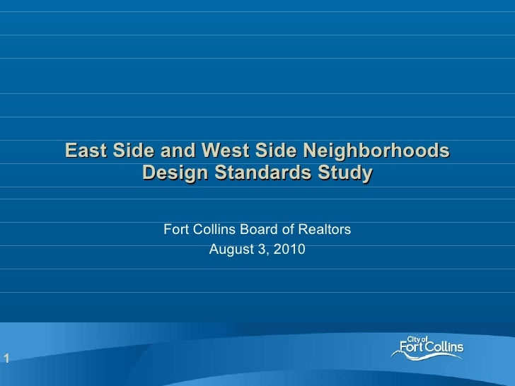 East Side and West Side Neighborhoods Design Standards Study Fort Collins Board of Realtors August 3, 2010