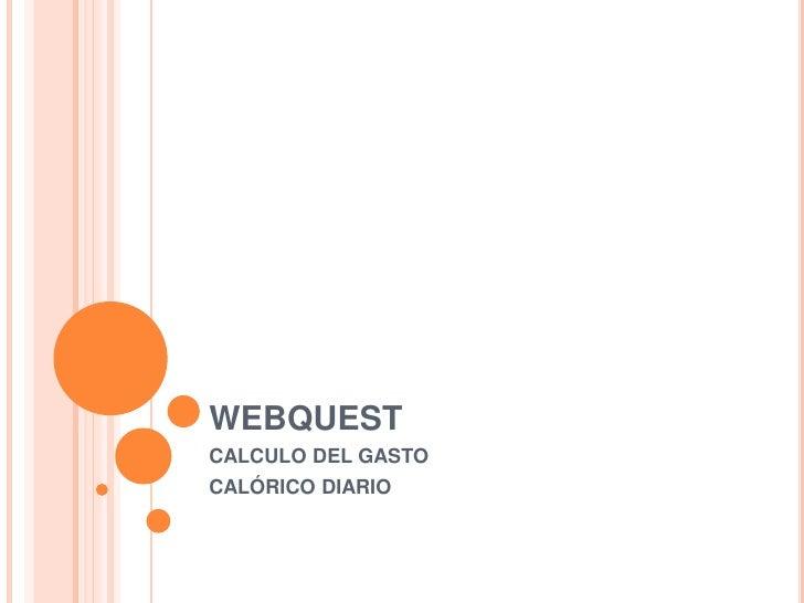 WEBQUEST<br />CALCULO DEL GASTO<br />CALÓRICO DIARIO<br />