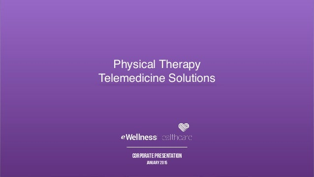 Corporate Presentation January 2015 Physical Therapy Telemedicine Solutions