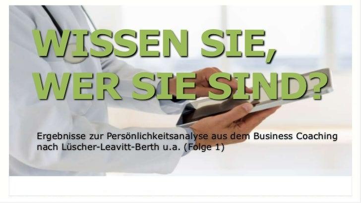 WISSEN SIE,WER SIE SIND?Ergebnisse zur Persönlichkeitsanalyse aus dem Business Coachingnach Lüscher-Leavitt-Berth u.a. (Fo...
