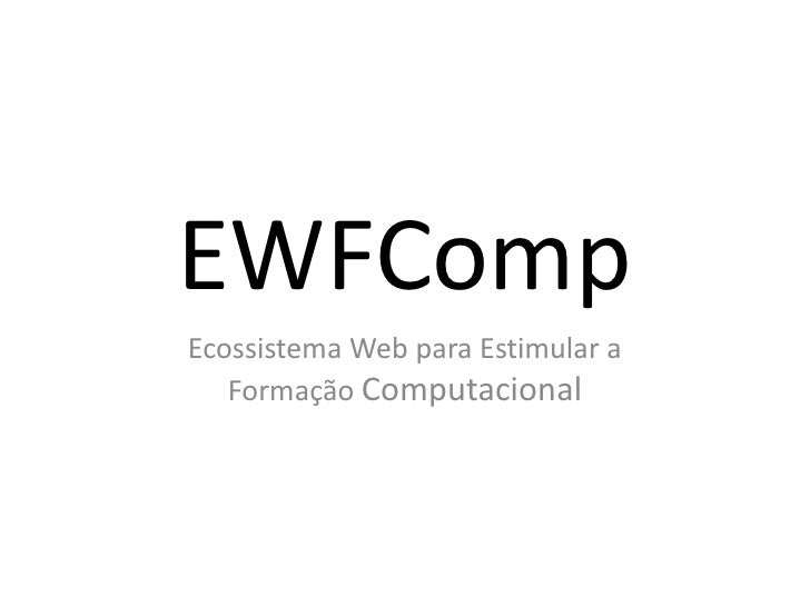 EWFComp Ecossistema Web para Estimular a    Formação Computacional