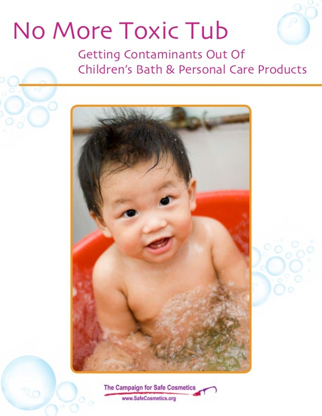 No More Toxic Tub     Getting Contaminants Out Of     Children's Bath & Personal Care Products