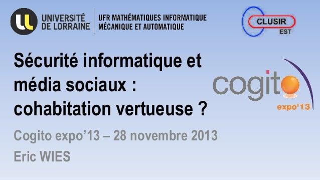 Sécurité informatique et média sociaux : cohabitation vertueuse ? Cogito expo'13 – 28 novembre 2013 Eric WIES