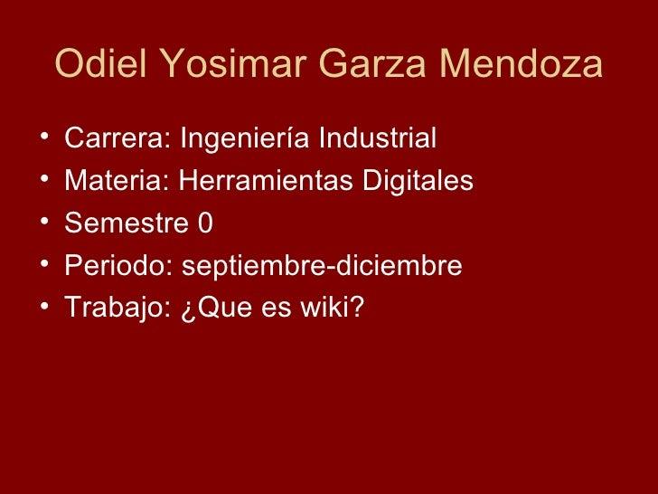 Odiel Yosimar Garza Mendoza <ul><li>Carrera: Ingeniería Industrial  </li></ul><ul><li>Materia: Herramientas Digitales </li...