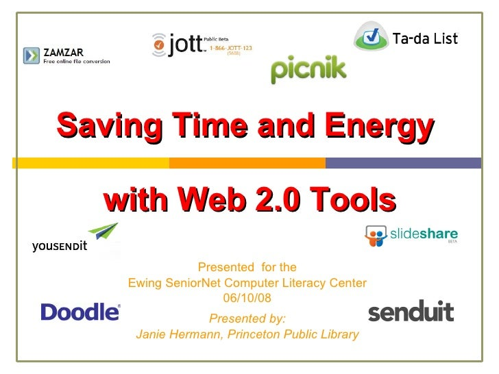 Saving Time and Energy  with Web 2.0 Tools Presented  for the Ewing SeniorNet Computer Literacy Center 06/10/08 Presented ...