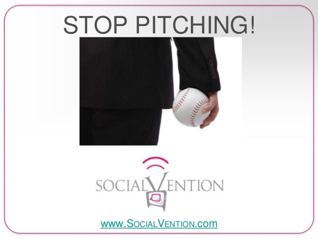 STOP PITCHING! www.SOCIALVENTION.com