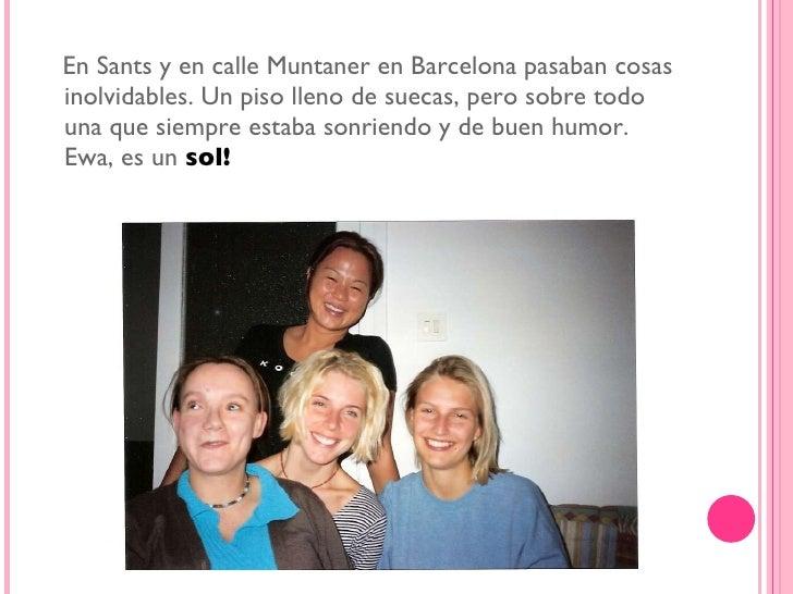 <ul><li>En Sants y en calle Muntaner en Barcelona pasaban cosas inolvidables. Un piso lleno de suecas, pero sobre todo una...
