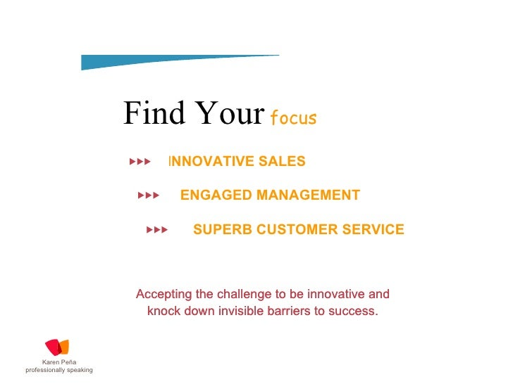 Find Your   focus Accepting the challenge to be innovative and knock down invisible barriers to success. INNOVATIVE SALES ...