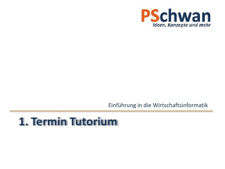 Einführung in die Wirtschaftsinformatik  1. Termin Tutorium