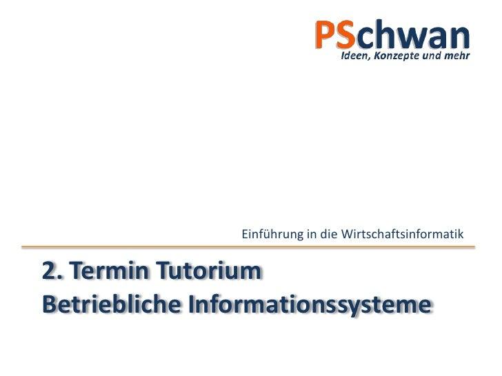 Einführung in die Wirtschaftsinformatik  2. Termin Tutorium Betriebliche Informationssysteme