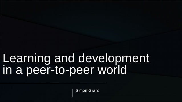 Simon Grant Learning and development in a peer-to-peer world