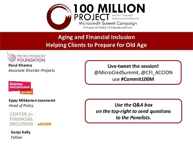 Aging and Financial Inclusion Helping Clients to Prepare for Old Age Parul Khanna Associate Director-Projects Live-tweet t...