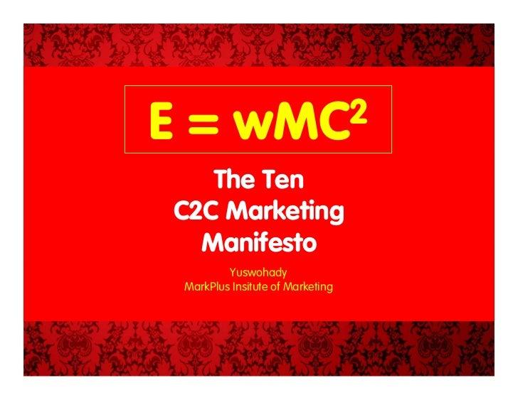 E=        wMC 2    The Ten C2C Marketing   Manifesto          Yuswohady  MarkPlus Insitute of Marketing