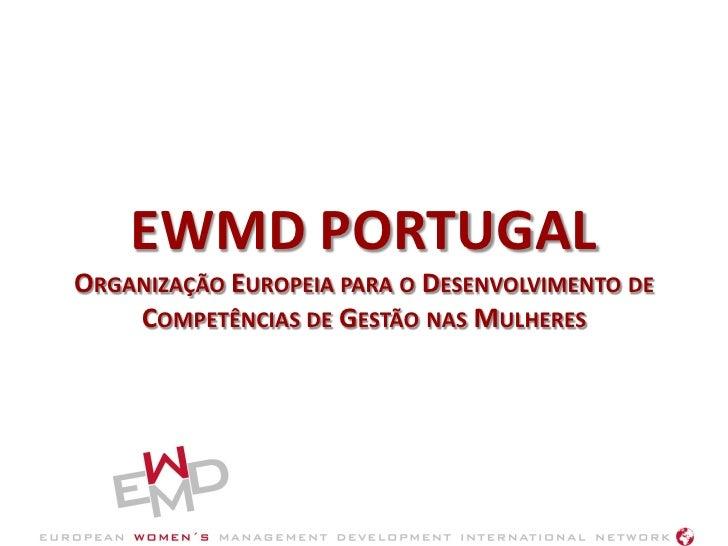 EWMD PORTUGAL ORGANIZAÇÃO EUROPEIA PARA O DESENVOLVIMENTO DE     COMPETÊNCIAS DE GESTÃO NAS MULHERES