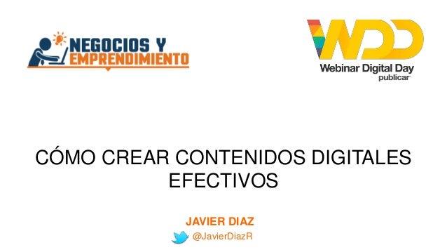 CÓMO CREAR CONTENIDOS DIGITALES EFECTIVOS JAVIER DIAZ @JavierDiazR