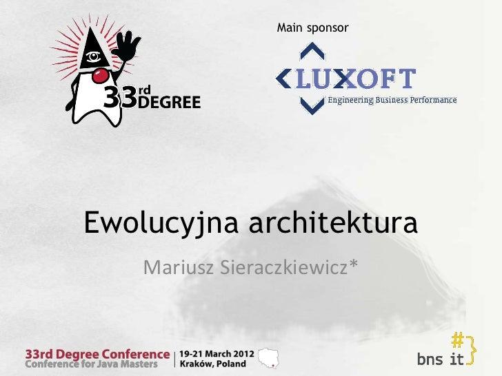Main sponsorEwolucyjna architektura    Mariusz Sieraczkiewicz*