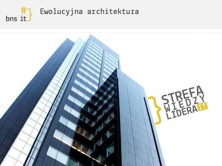 Ewolucyjna architekturawww.bnsit.plwww.sxc.hu/photo/850368