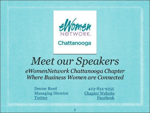 Meet our Speakers eWomenNetwork Chattanooga Chapter Where Business Women are Connected 1 Denise Reed 423-834-9355 Managing...