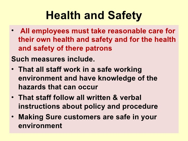 Health and Safety <ul><li>  All employees must take reasonable care for their own health and safety and for the health and...