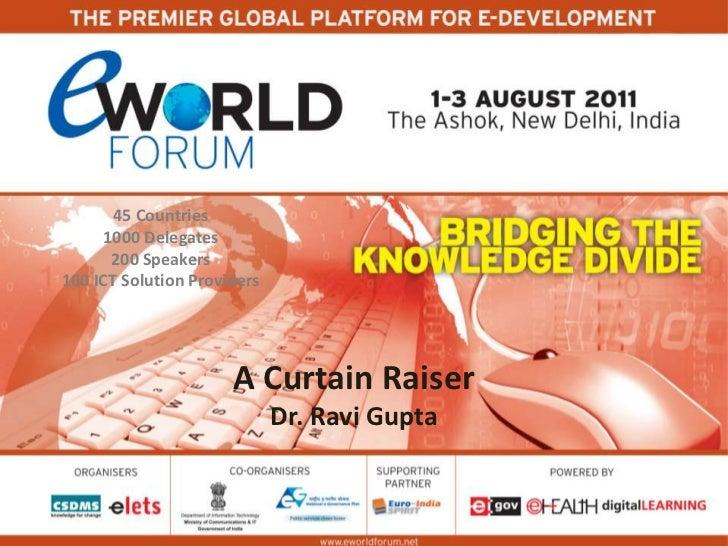 45 Countries<br />1000 Delegates<br /> Speakers<br />100 ICT Solution Providers <br />A Curtain Raiser<br />Dr. Ravi Gupta...
