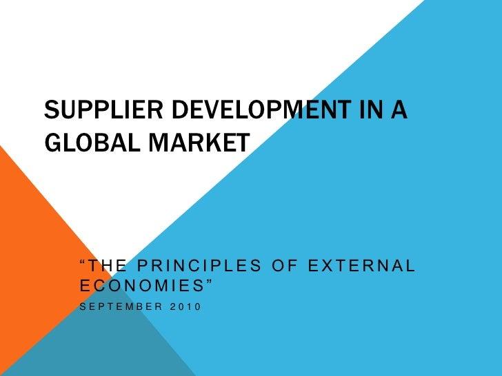"Supplier Development in aGlobal Market<br />""The Principles of External Economies""<br />September 2010<br />"