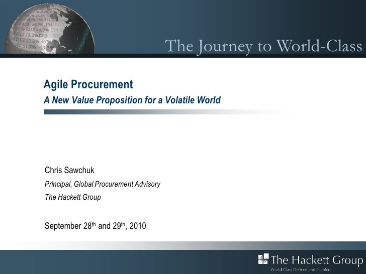 The Journey to World-Class  Agile Procurement A New Value Proposition for a Volatile World     Chris Sawchuk Principal, Gl...