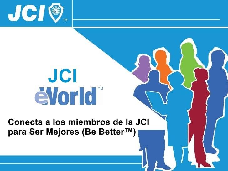 JCI Conecta a los miembros de la JCI para Ser Mejores ( Be Better ™ )