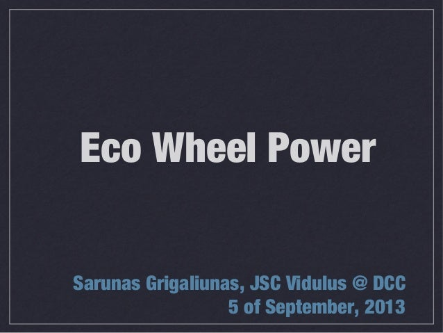 Eco Wheel Power Sarunas Grigaliunas, JSC Vidulus @ DCC 5 of September, 2013
