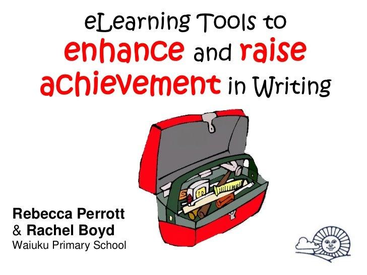 eLearning Tools to         enhance and raise    achievement in WritingRebecca Perrott& Rachel BoydWaiuku Primary School