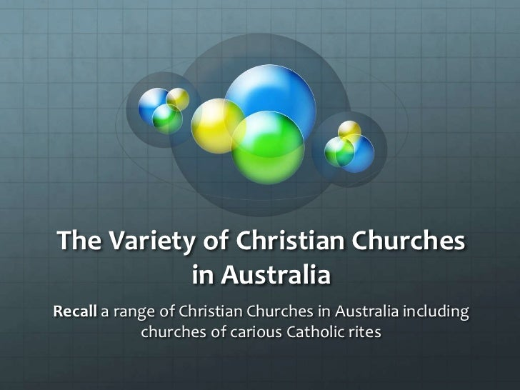 The Variety of Christian Churches in Australia<br />Recall a range of Christian Churches in Australia including churches o...