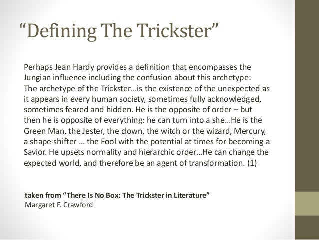 tricksters as savior of humanity Tricksters as savior of humanity essay tammy ryan professor vaughan humanities 201: world mythology 24 march 2013 tricksters as savior of humanity tricksters are liars, manipulators, and possess no values or morals.