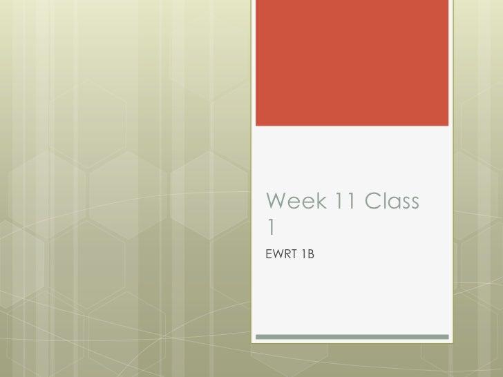 Week 11 Class1EWRT 1B