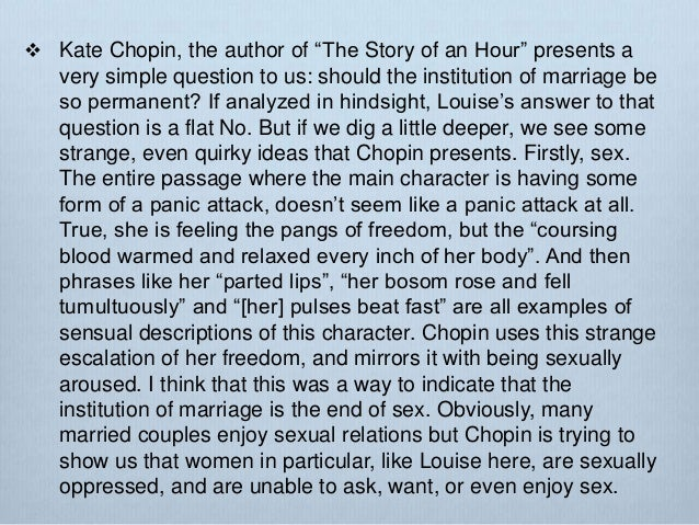 freedom out of a loveless marriage in the story of an hour a short story by kate chopin The story of an hour is a short story written by kate chopin according to wikipedia, she was born katherine o'flaherty on february 8, 1850, in st louis, missouri.