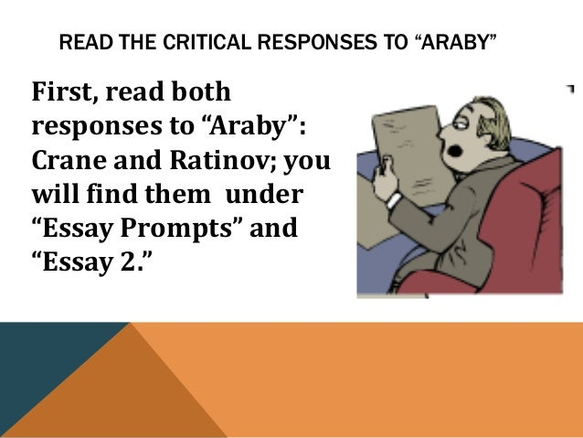interpretative essay araby The namelessness of all three boys also encourages interpreters to identify them with joyce, although from an interpretive point of view this move does little to illuminate the stories araby's key theme is frustration, as the boy deals with the limits imposed on him by his situation.