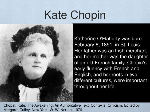 an introduction to the life of kate chopin Kate o'flaherty chopin was born  chopin's life revolved around the social obligations she bore as the wife of a notable  kate chopin's husband died.